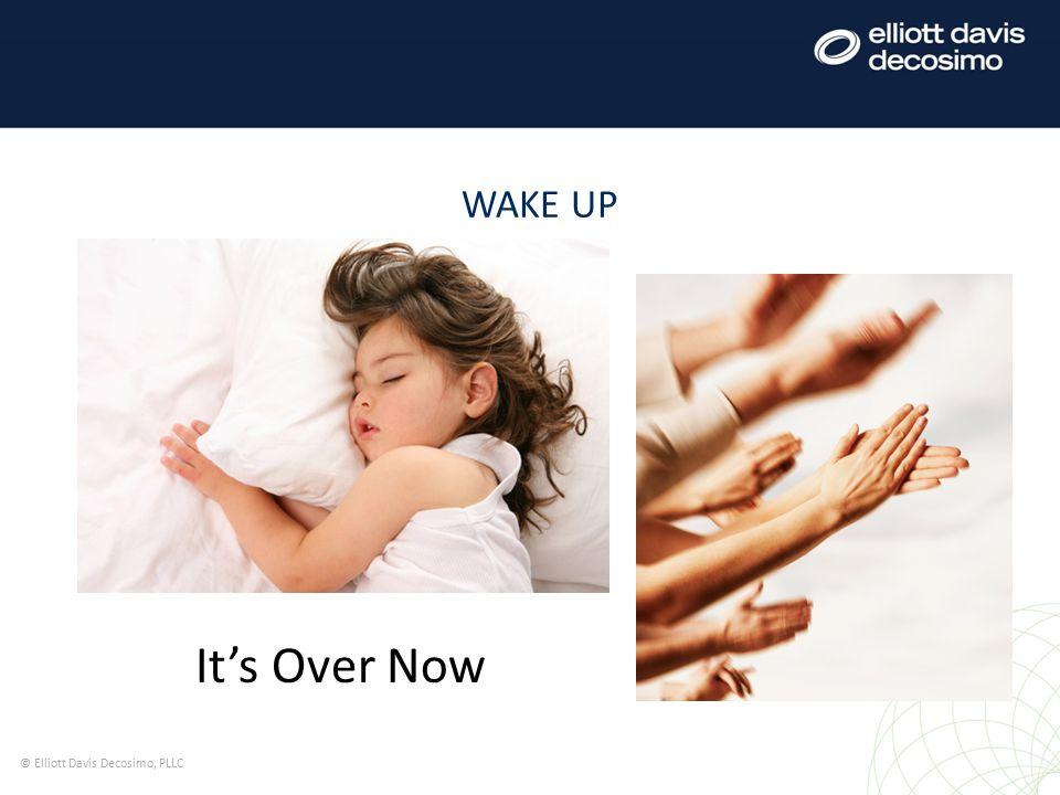 WAKE UP © Elliott Davis Decosimo, PLLC It's Over Now