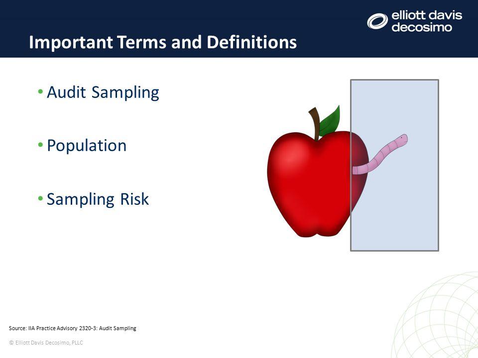 Important Terms and Definitions Source: IIA Practice Advisory 2320-3: Audit Sampling © Elliott Davis Decosimo, PLLC Audit Sampling Population Sampling Risk