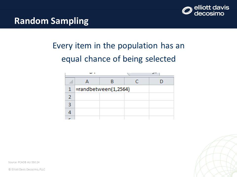 Random start, select every n th Systematic Sampling Source: PCAOB AU 350.24 © Elliott Davis Decosimo, PLLC N = 7