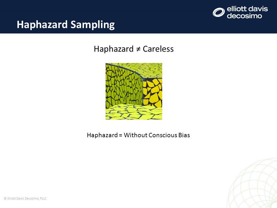© Elliott Davis Decosimo, PLLC Haphazard Sampling Haphazard ≠ Careless Haphazard = Without Conscious Bias