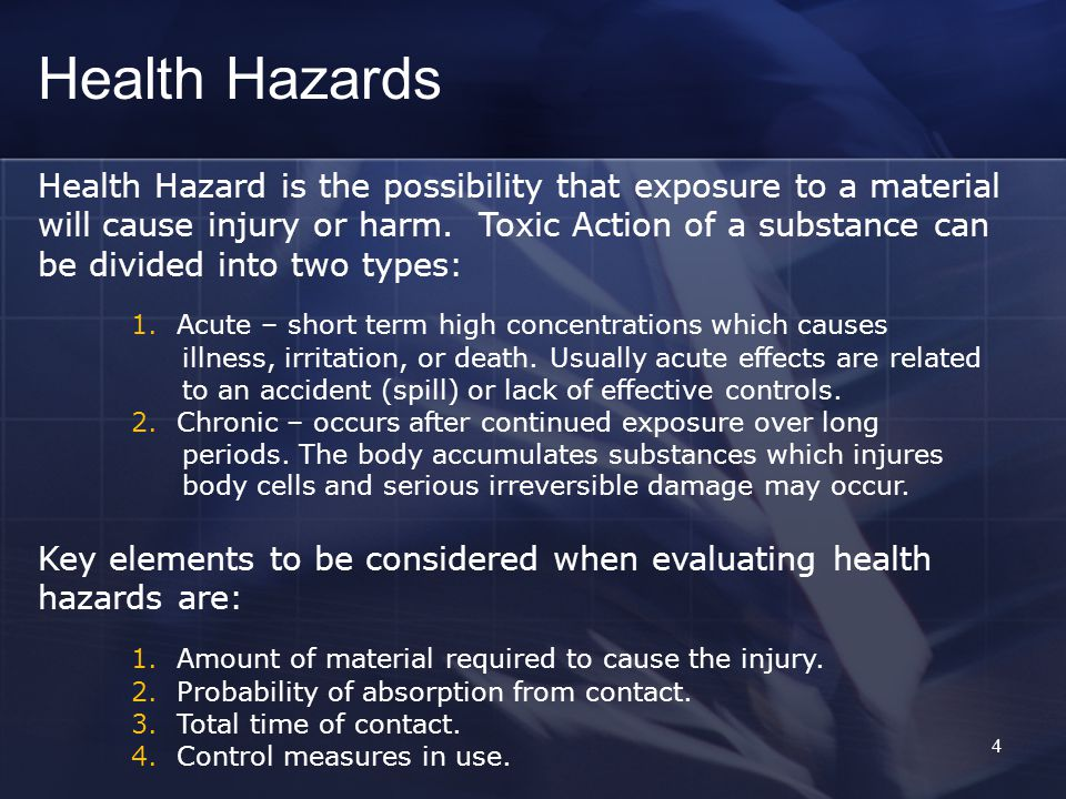 4 Health Hazards Health Hazard is the possibility that exposure to a material will cause injury or harm.