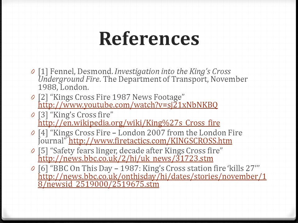 References 0 [1] Fennel, Desmond. Investigation into the King's Cross Underground Fire.