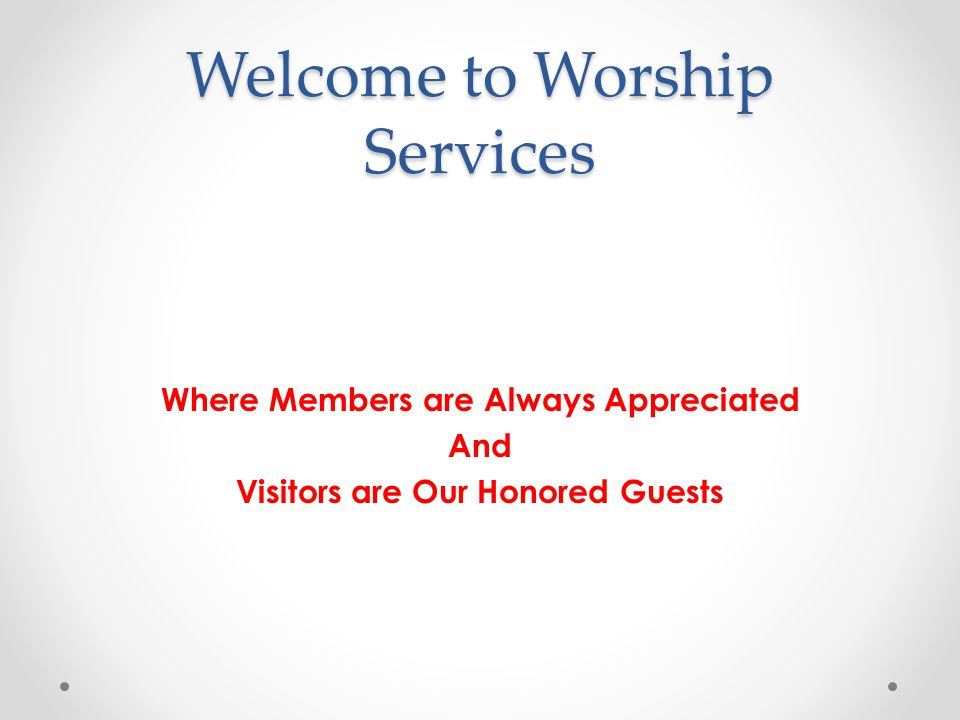 Welcome to Worship Services Where Members are Always Appreciated And Visitors are Our Honored Guests