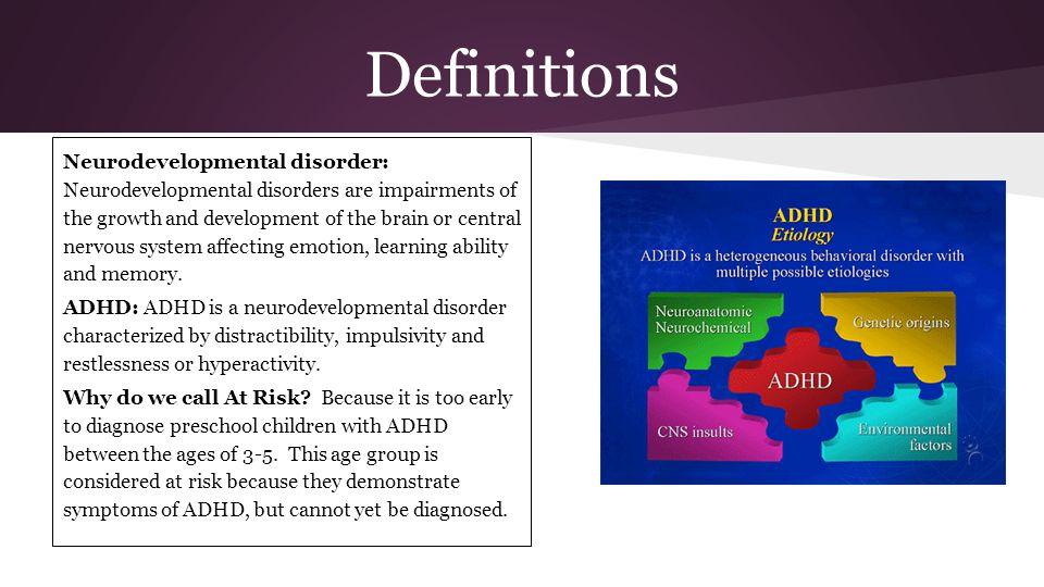 Definitions Neurodevelopmental disorder: Neurodevelopmental disorders are impairments of the growth and development of the brain or central nervous system affecting emotion, learning ability and memory.