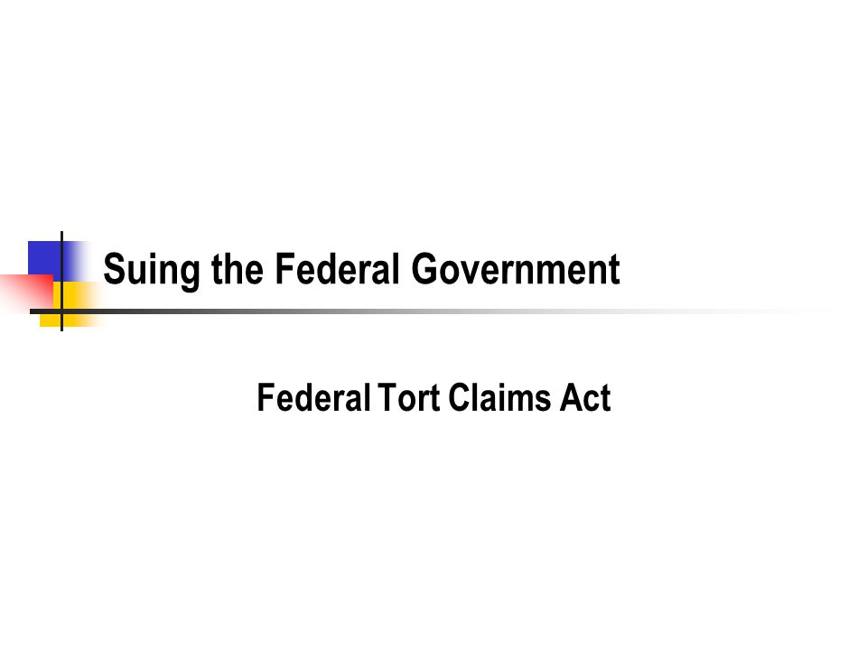 Suing the Federal Government Federal Tort Claims Act
