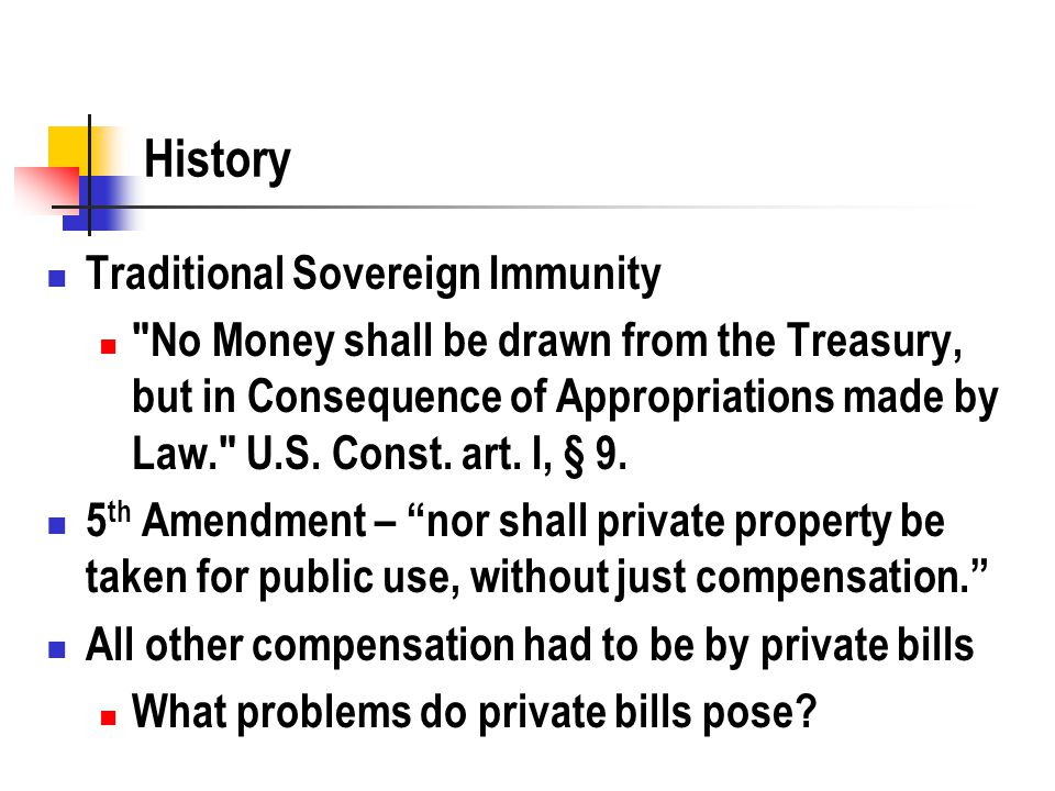 History Traditional Sovereign Immunity No Money shall be drawn from the Treasury, but in Consequence of Appropriations made by Law. U.S.
