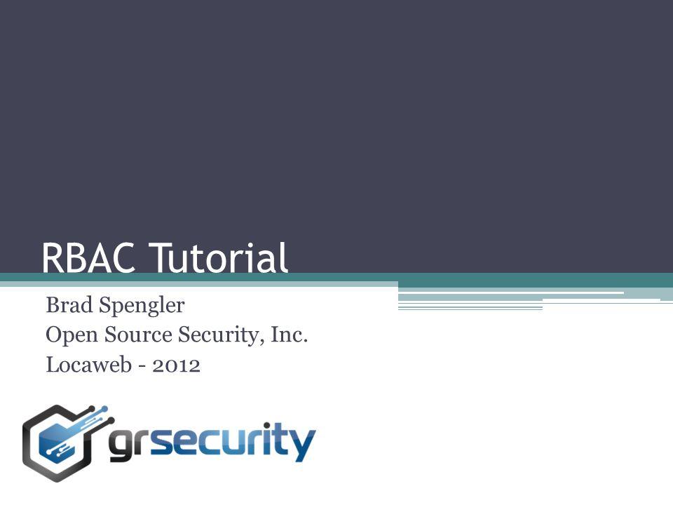 RBAC Tutorial Brad Spengler Open Source Security, Inc. Locaweb - 2012