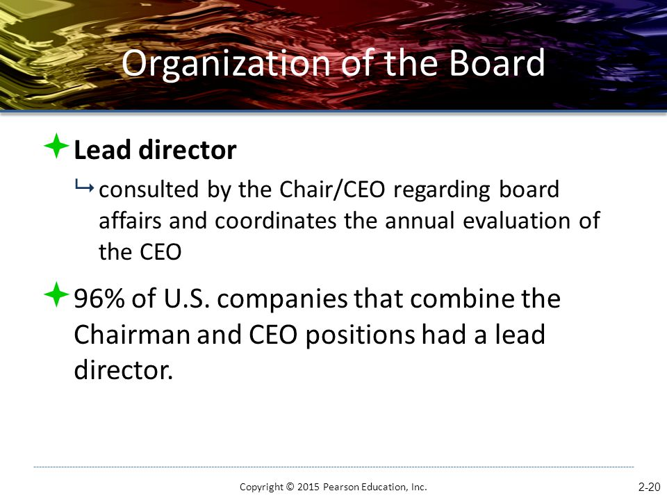 Organization of the Board  Lead director  consulted by the Chair/CEO regarding board affairs and coordinates the annual evaluation of the CEO  96%