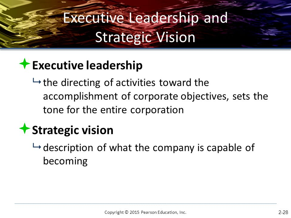Executive Leadership and Strategic Vision  Executive leadership  the directing of activities toward the accomplishment of corporate objectives, sets