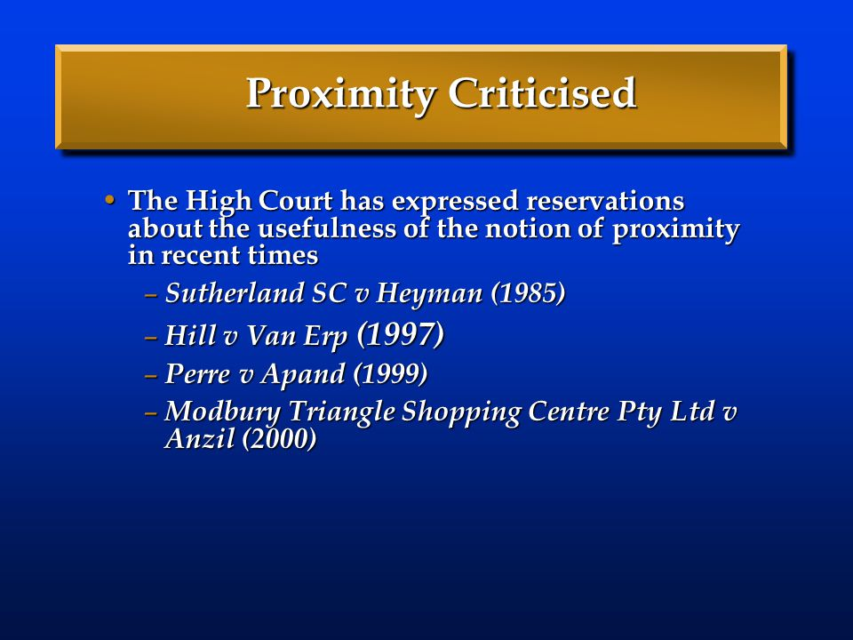 Proximity Criticised The High Court has expressed reservations about the usefulness of the notion of proximity in recent times The High Court has expr