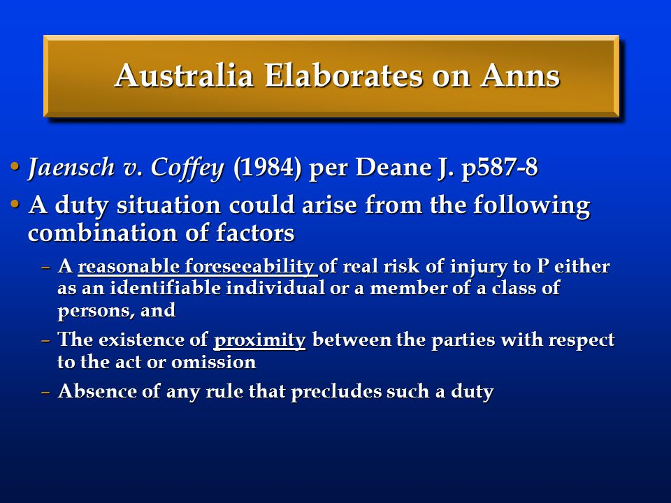 Australia Elaborates on Anns Jaensch v. Coffey (1984) per Deane J. p587-8 Jaensch v. Coffey (1984) per Deane J. p587-8 A duty situation could arise fr