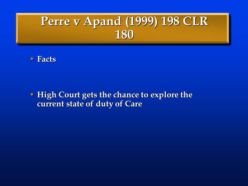 Perre v Apand (1999) 198 CLR 180 Facts Facts High Court gets the chance to explore the current state of duty of Care High Court gets the chance to exp