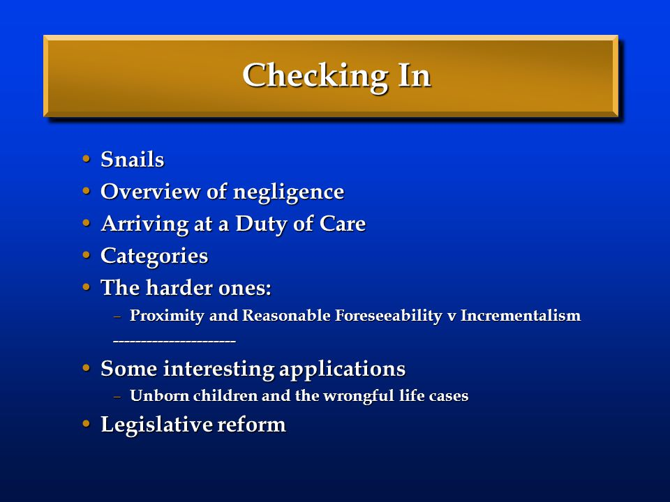 Checking In Snails Snails Overview of negligence Overview of negligence Arriving at a Duty of Care Arriving at a Duty of Care Categories Categories Th