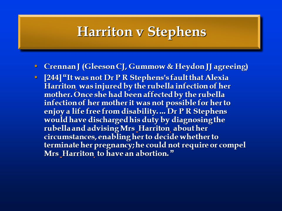 "Harriton v Stephens Crennan J (Gleeson CJ, Gummow & Heydon JJ agreeing) Crennan J (Gleeson CJ, Gummow & Heydon JJ agreeing) [244] "" It was not Dr P R"
