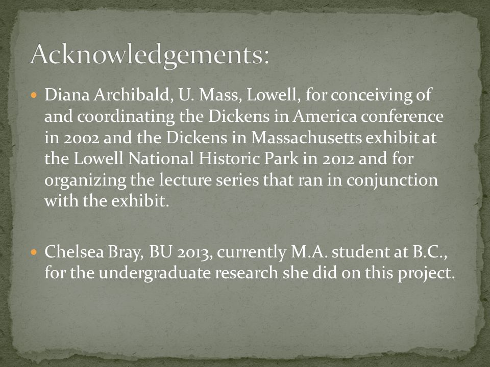 Diana Archibald, U. Mass, Lowell, for conceiving of and coordinating the Dickens in America conference in 2002 and the Dickens in Massachusetts exhibi