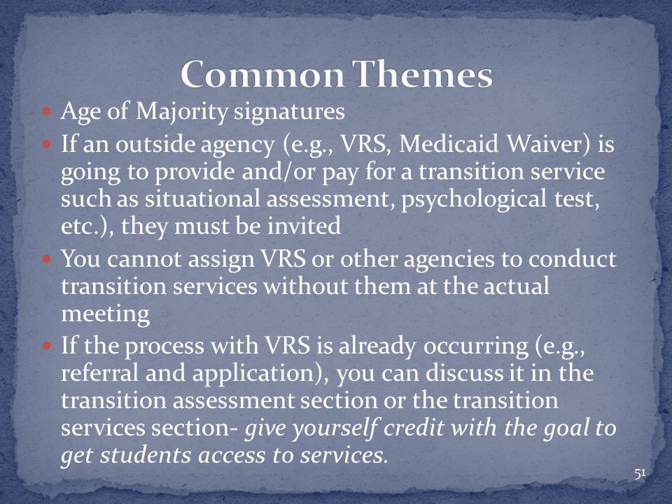 Age of Majority signatures If an outside agency (e.g., VRS, Medicaid Waiver) is going to provide and/or pay for a transition service such as situation
