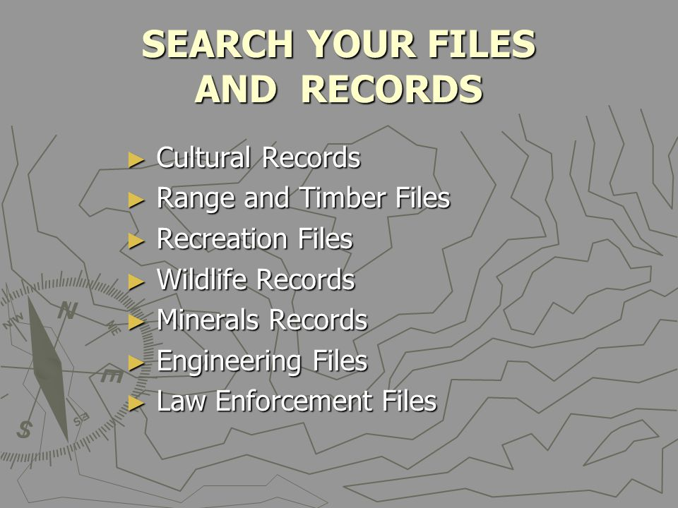SEARCH YOUR FILES AND RECORDS ► Cultural Records ► Range and Timber Files ► Recreation Files ► Wildlife Records ► Minerals Records ► Engineering Files