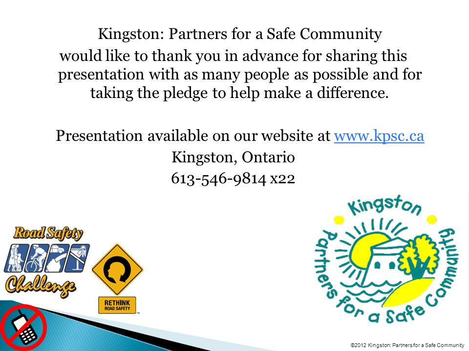 Kingston: Partners for a Safe Community would like to thank you in advance for sharing this presentation with as many people as possible and for taking the pledge to help make a difference.