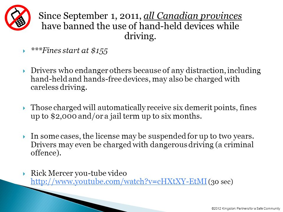  ***Fines start at $155  Drivers who endanger others because of any distraction, including hand-held and hands-free devices, may also be charged with careless driving.