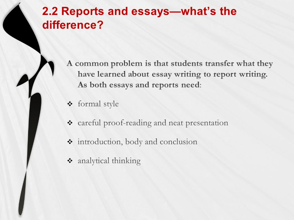A ReportAn Essay Presents informationPresents an argument Is meant to be scanned quickly by the readerIs meant to be read carefully Uses numbered headings and sub-headingsUses minimal sub-headings, if any.