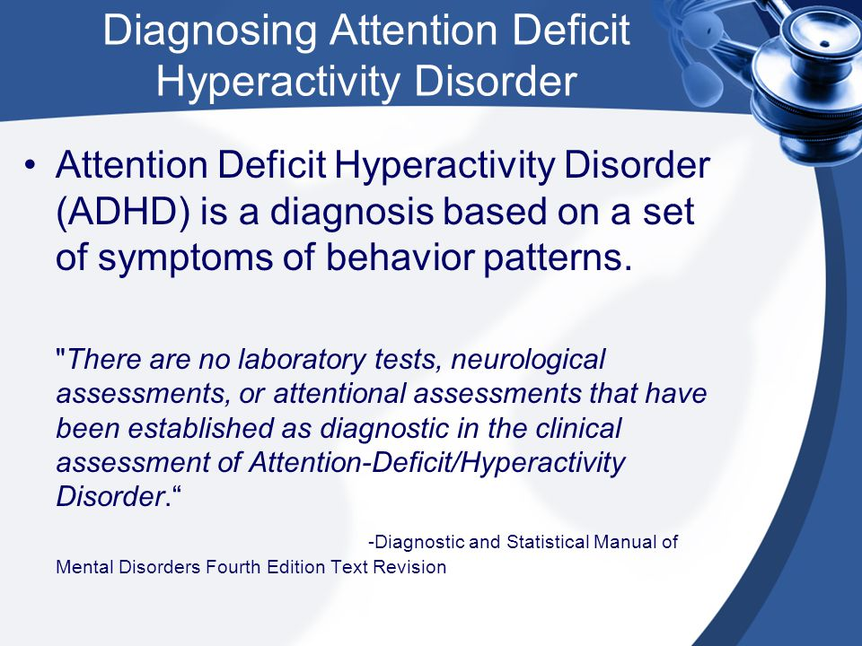 Diagnosing Attention Deficit Hyperactivity Disorder Attention Deficit Hyperactivity Disorder (ADHD) is a diagnosis based on a set of symptoms of behav