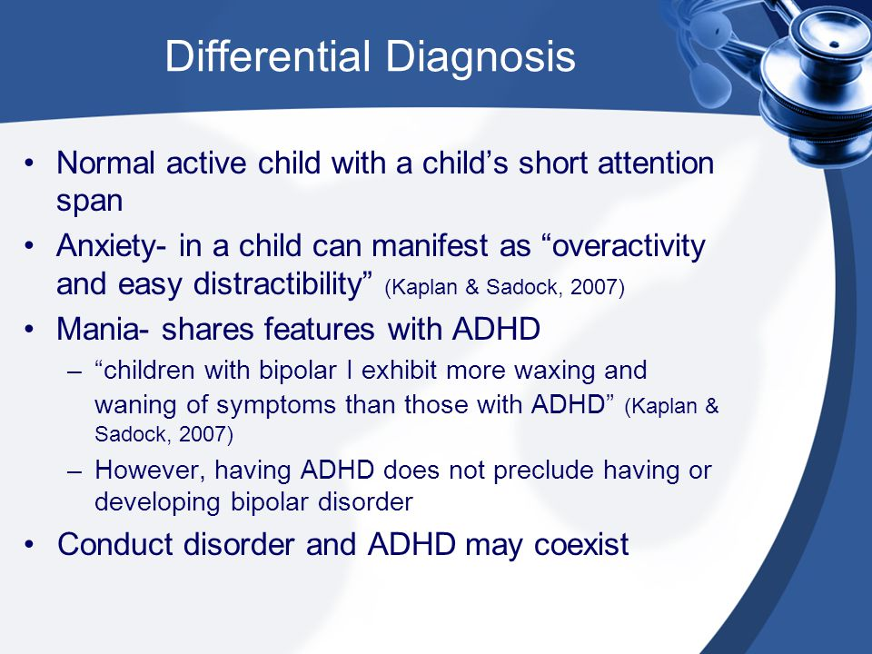 "Differential Diagnosis Normal active child with a child's short attention span Anxiety- in a child can manifest as ""overactivity and easy distractibil"