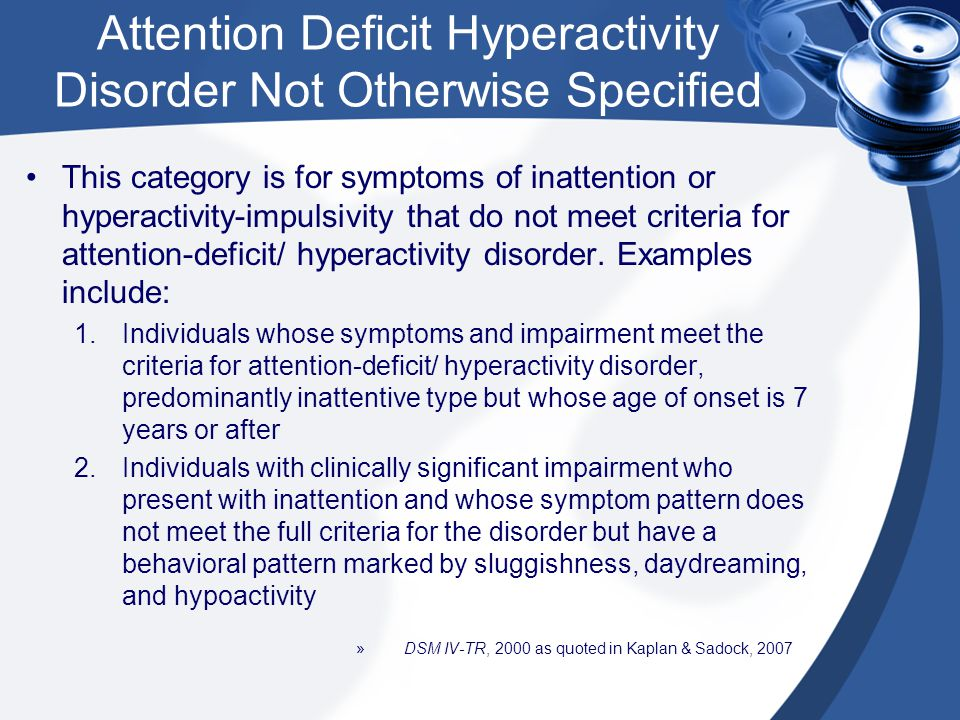 Attention Deficit Hyperactivity Disorder Not Otherwise Specified This category is for symptoms of inattention or hyperactivity-impulsivity that do not