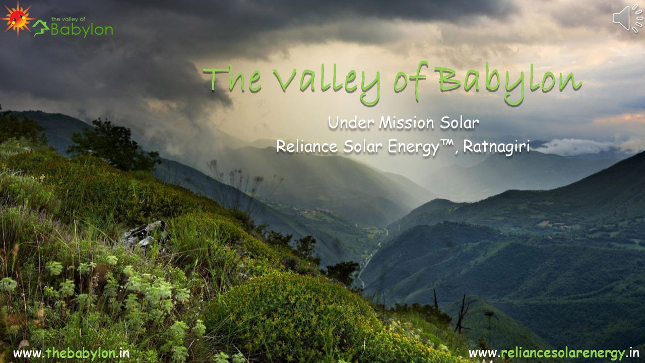 For more details log on to www.thebabylon.in www.reliancesolarenergy.in