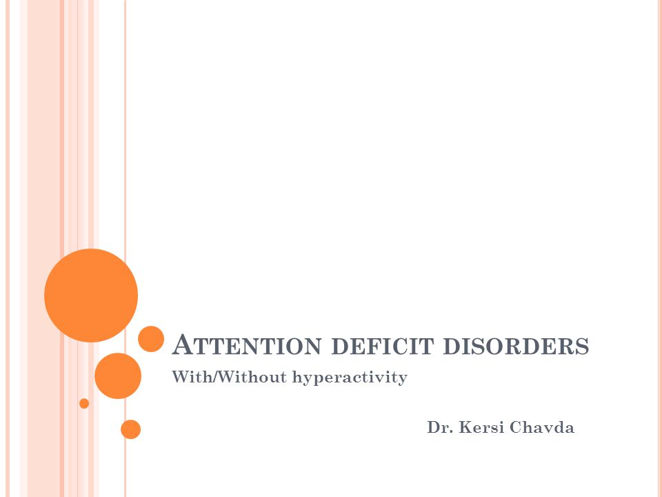 A TTENTION DEFICIT DISORDERS With/Without hyperactivity Dr. Kersi Chavda