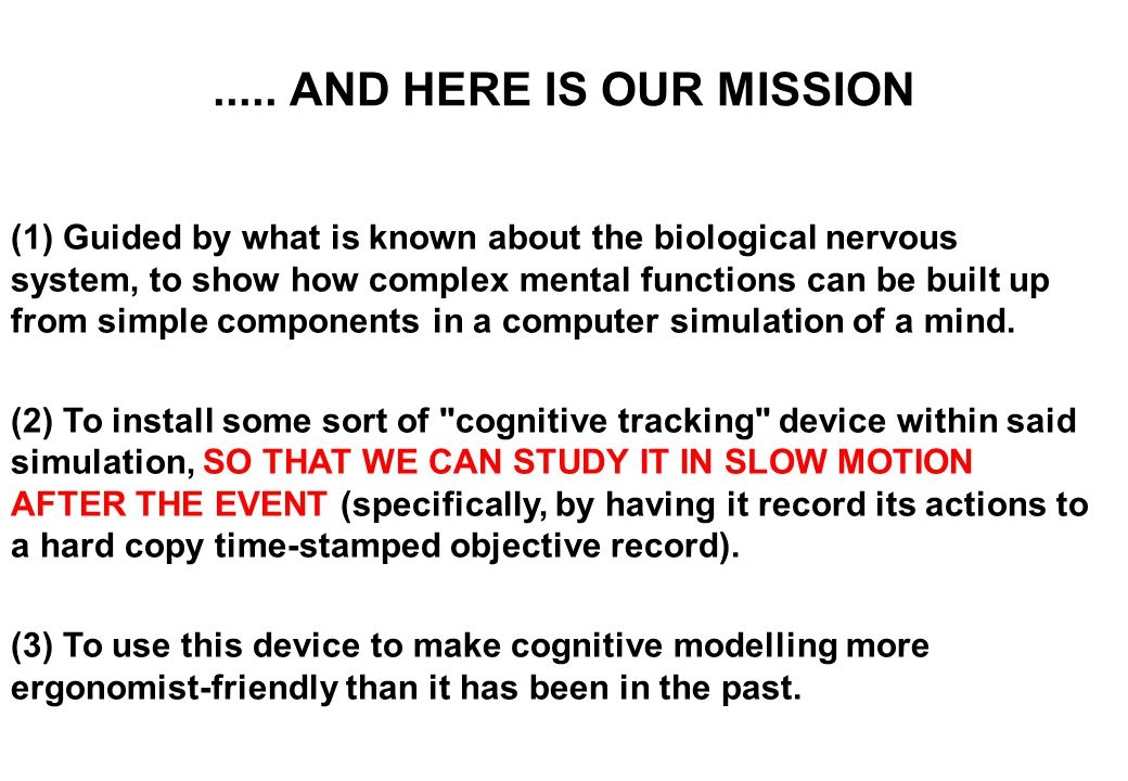 SO HERE ARE SOME OF OUR PROBLEMS..... (1) Cognition takes place so quickly that the interesting parts are over before they can be attended to. Moreove