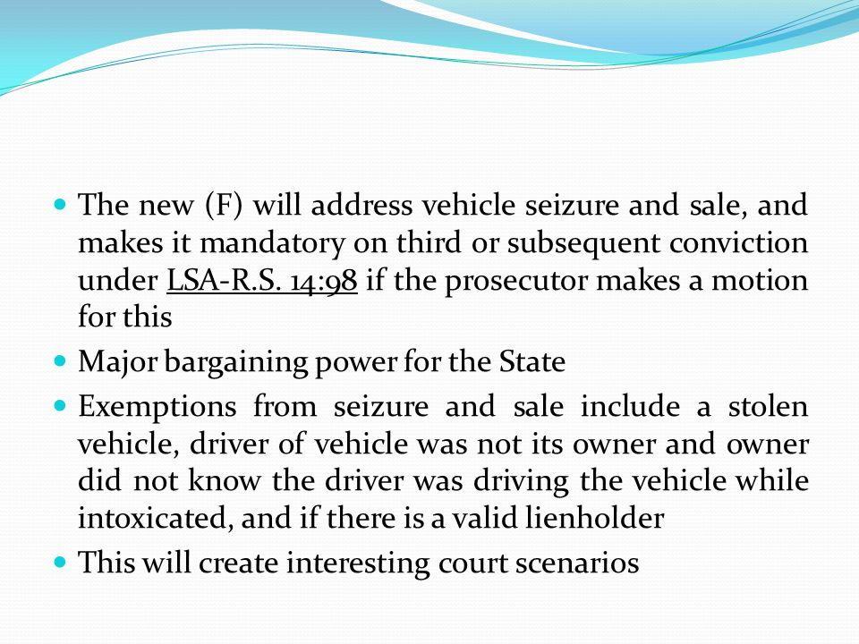 The new (F) will address vehicle seizure and sale, and makes it mandatory on third or subsequent conviction under LSA-R.S. 14:98 if the prosecutor mak