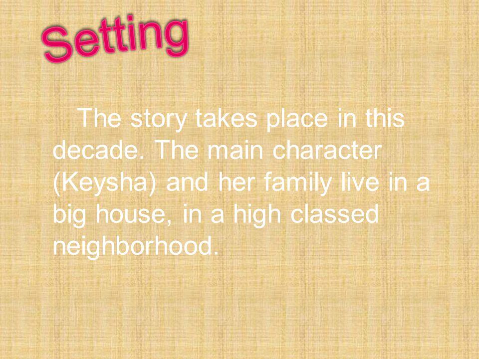  Keysha-main character, long b lack hair, nice, outgoing  Maya-Keysha's best friend, nice, helpful, and caring.