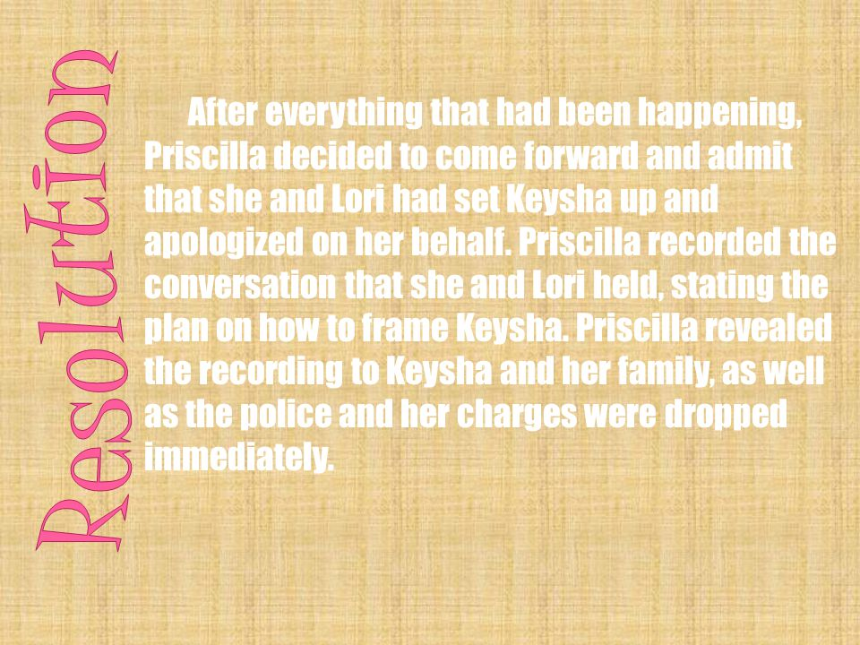 After everything that had been happening, Priscilla decided to come forward and admit that she and Lori had set Keysha up and apologized on her behalf.