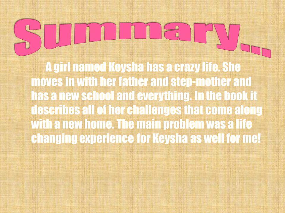A girl named Keysha has a crazy life.
