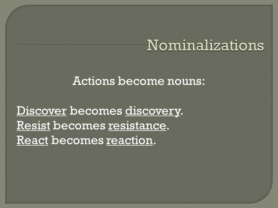Actions become nouns: Discover becomes discovery. Resist becomes resistance.