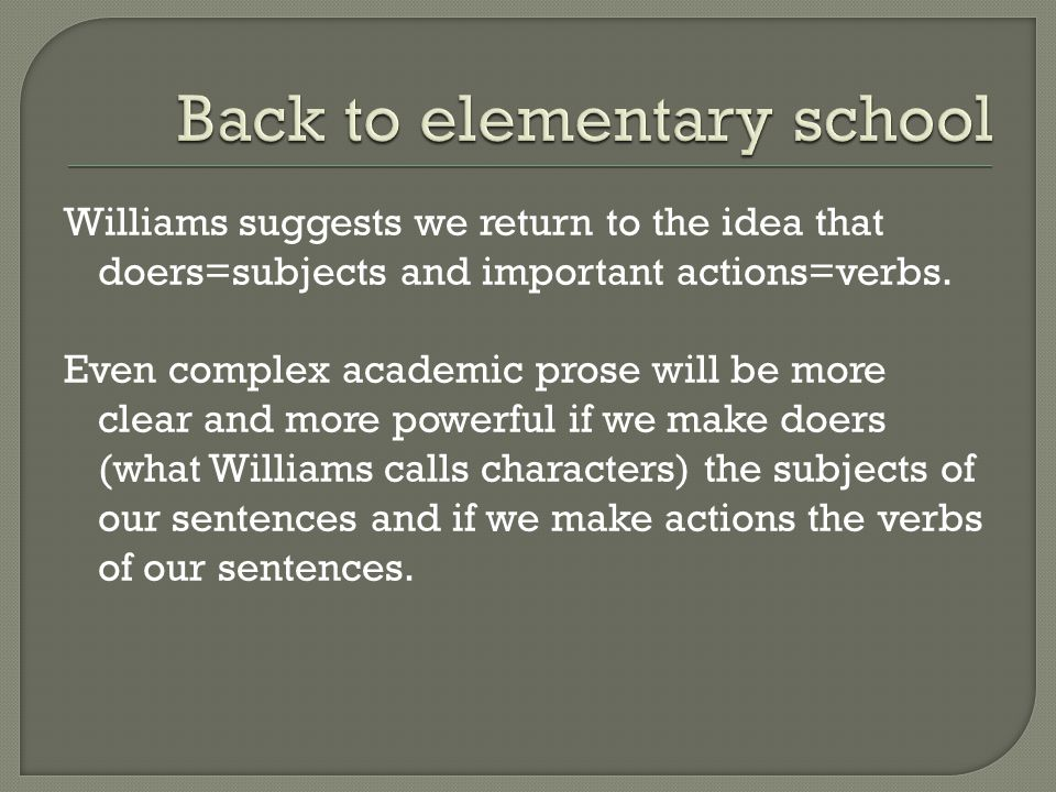 Williams suggests we return to the idea that doers=subjects and important actions=verbs.