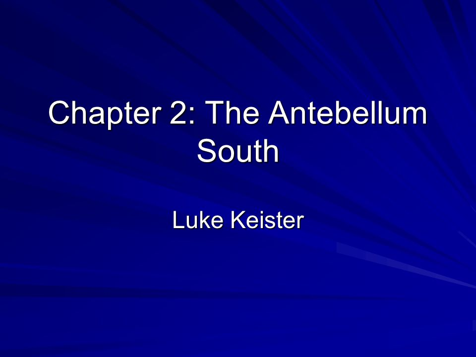 Chapter 2: The Antebellum South Luke Keister