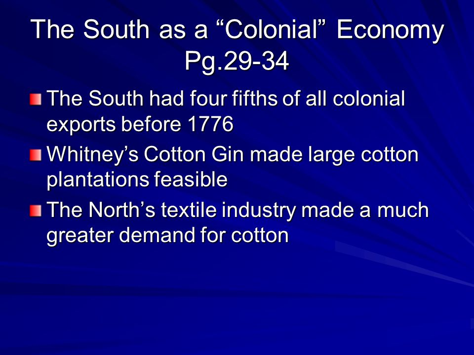My thoughts This made slaves a necessity for the growth of cotton, due to the fact that the south had no modernized machines or methods for planting, growing, and harvesting cotton Slaves were the only option for the production and harvesting of cotton Class thoughts on this point