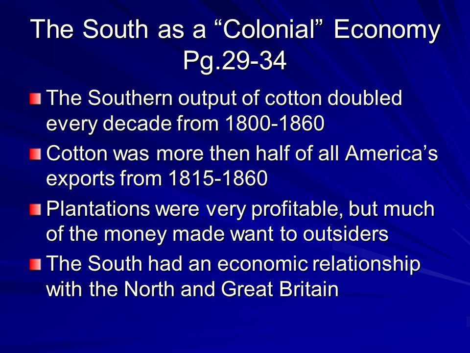 The South as a Colonial Economy Pg.29-34 'At present, the North fattens and grows rich upon the South' declared an Alabama newspaper in 1851 (pg.