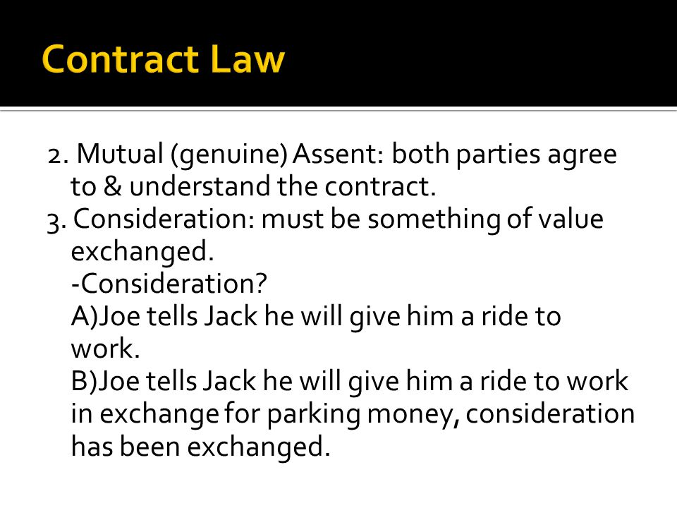 2. Mutual (genuine) Assent: both parties agree to & understand the contract.