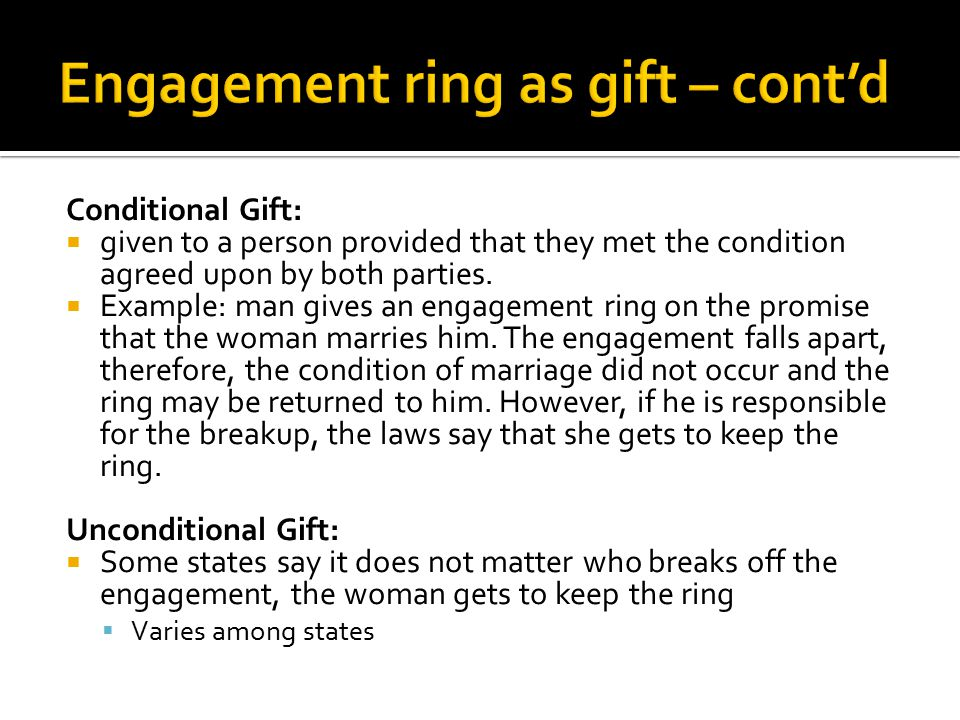 Conditional Gift:  given to a person provided that they met the condition agreed upon by both parties.
