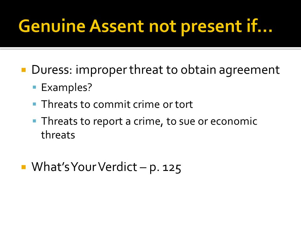  Duress: improper threat to obtain agreement  Examples.