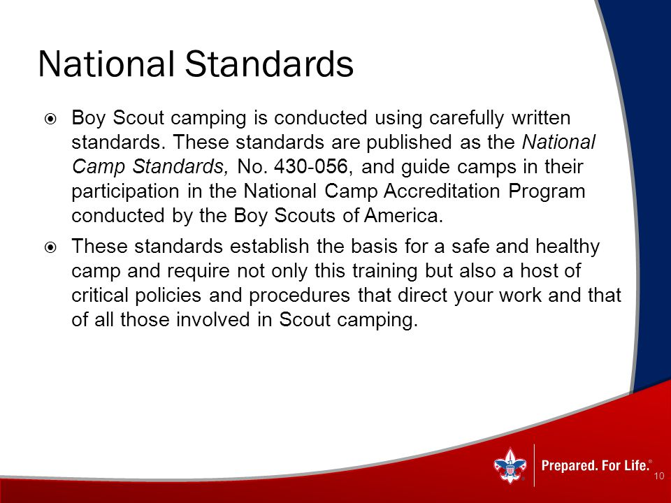 National Standards  Boy Scout camping is conducted using carefully written standards. These standards are published as the National Camp Standards, N