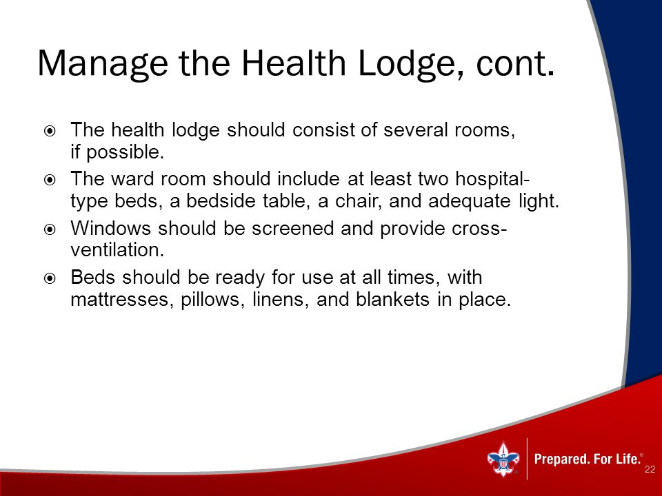 Manage the Health Lodge, cont.  The health lodge should consist of several rooms, if possible.  The ward room should include at least two hospital-