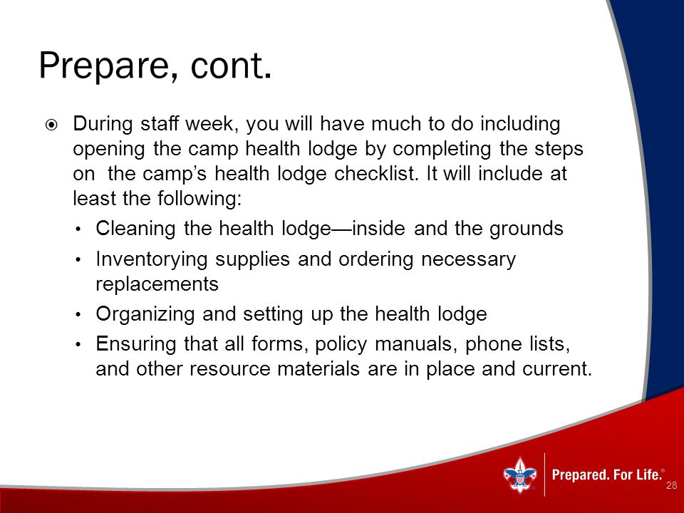 Prepare, cont.  During staff week, you will have much to do including opening the camp health lodge by completing the steps on the camp's health lodg