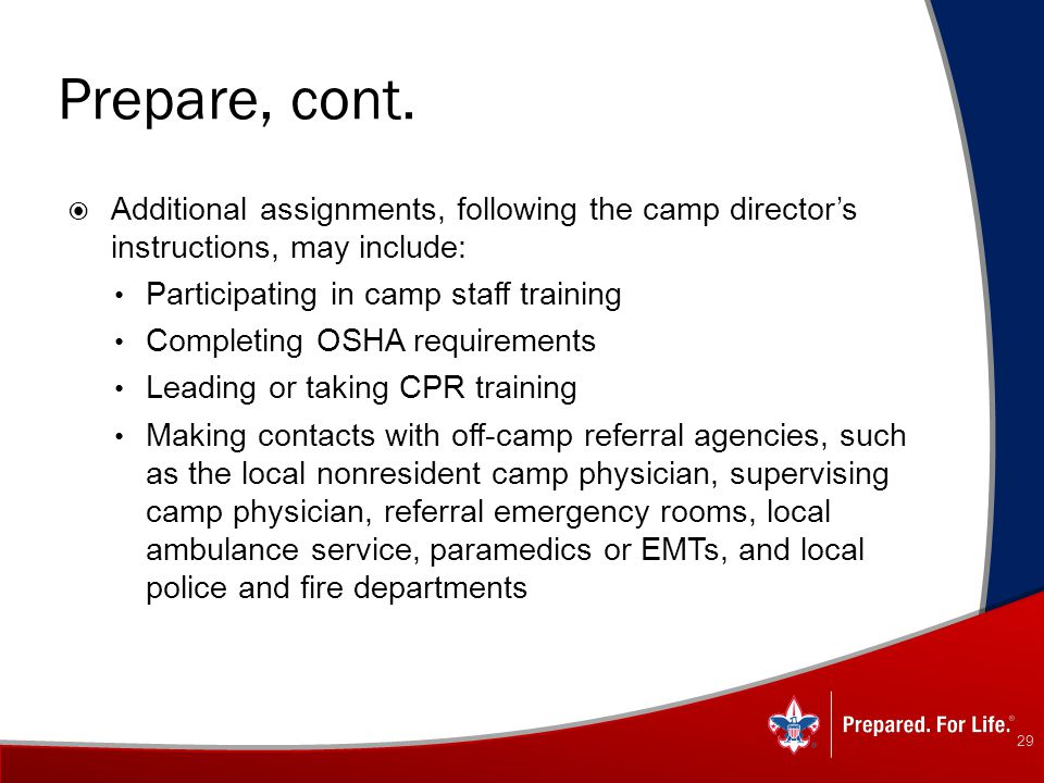 Prepare, cont.  Additional assignments, following the camp director's instructions, may include: Participating in camp staff training Completing OSHA