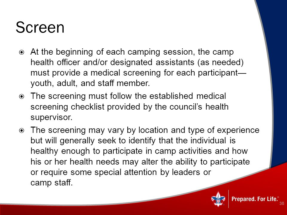 Screen  At the beginning of each camping session, the camp health officer and/or designated assistants (as needed) must provide a medical screening f