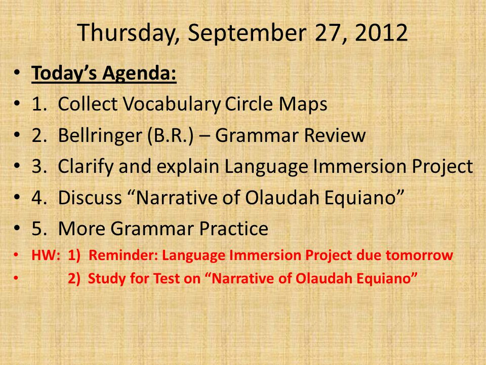 Thursday, September 27, 2012 Today's Agenda: 1. Collect Vocabulary Circle Maps 2. Bellringer (B.R.) – Grammar Review 3. Clarify and explain Language I