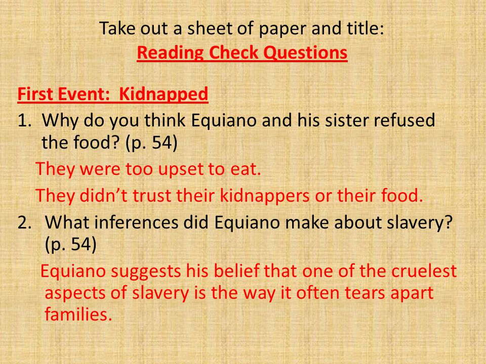 Take out a sheet of paper and title: Reading Check Questions First Event: Kidnapped 1.Why do you think Equiano and his sister refused the food? (p. 54