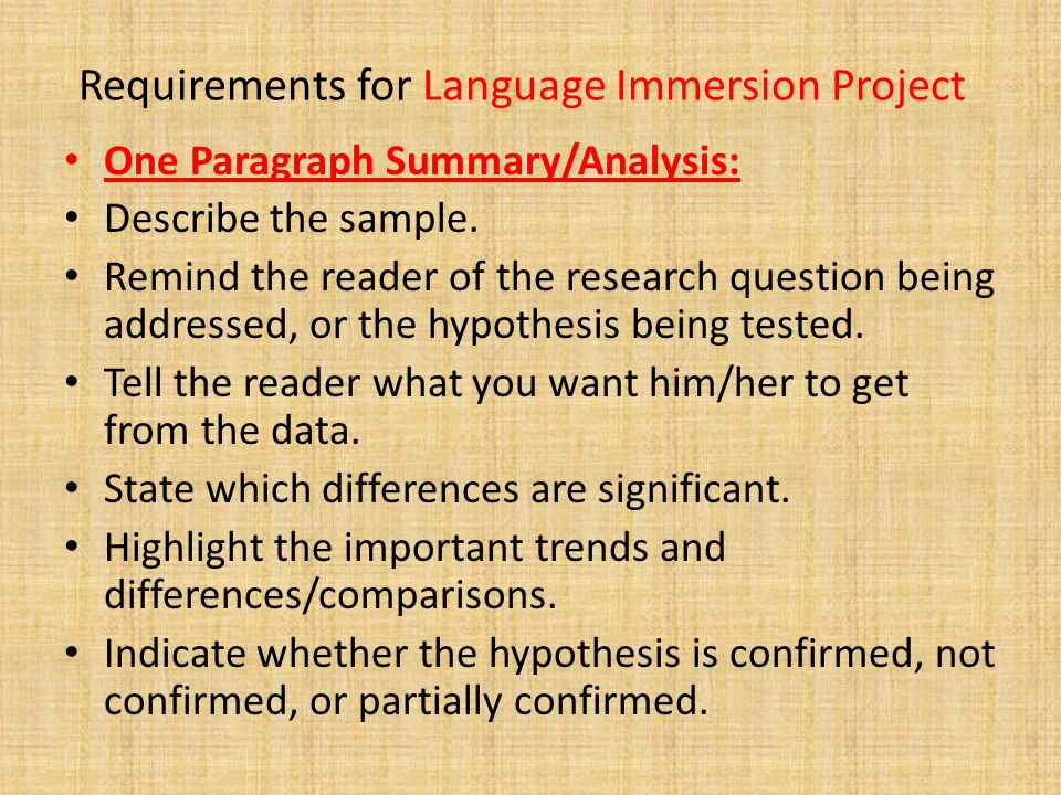 Requirements for Language Immersion Project One Paragraph Summary/Analysis: Describe the sample. Remind the reader of the research question being addr